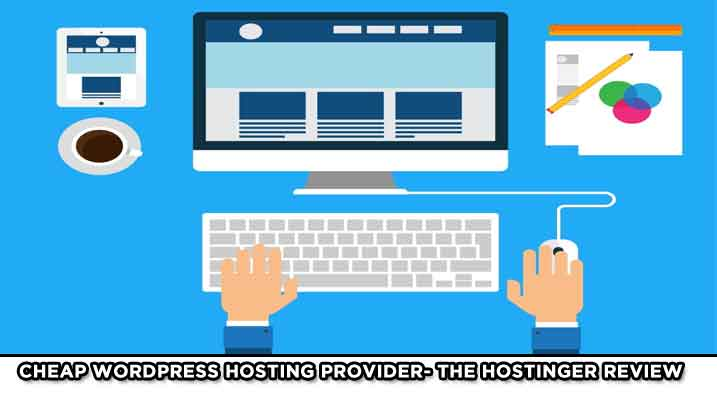 Cheap WordPress Hosting provider- The Hostinger Review