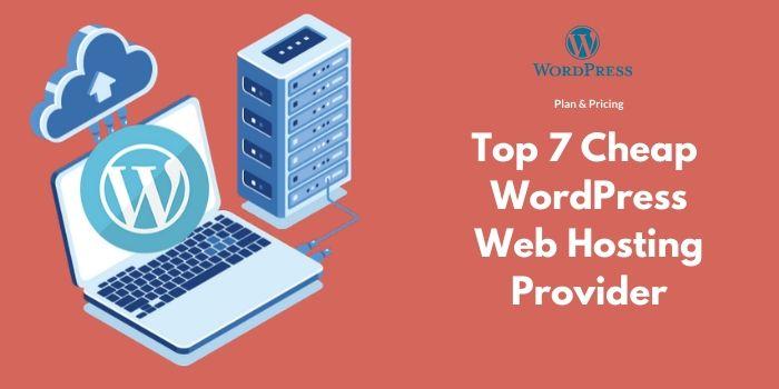 Top 7 Cheap WordPress Web Hosting Provider