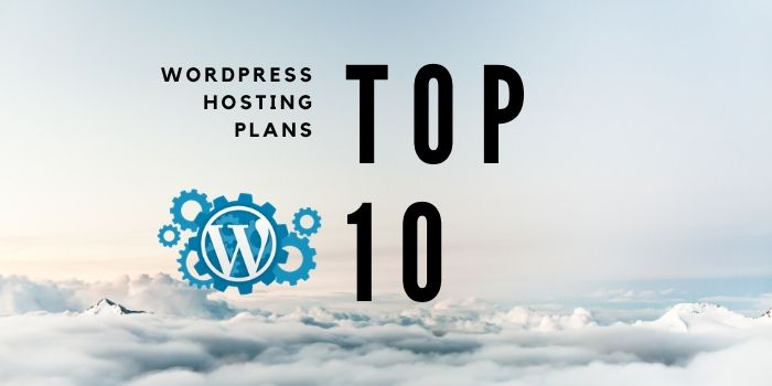 Top 10 WordPress Hosting Plans to Choose From